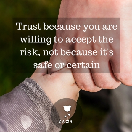5. -Trust because you are willing to accept the risk, not because it's safe or certain.- --Anonymous