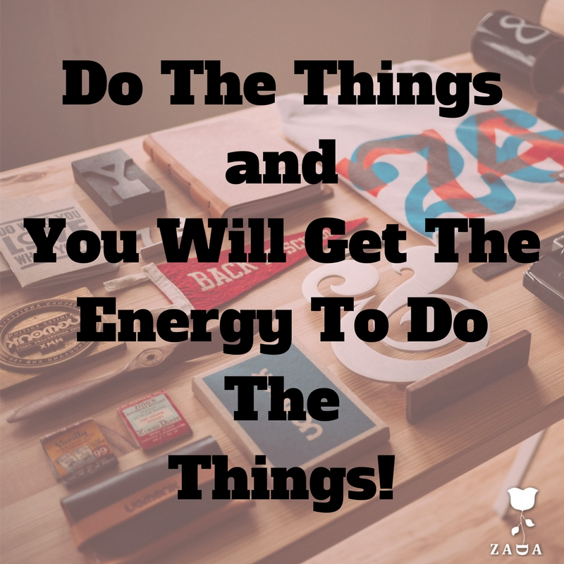 """Build a Succesful Blog """"DoThe Things andYou Will Get TheEnergy To Do The Things"""