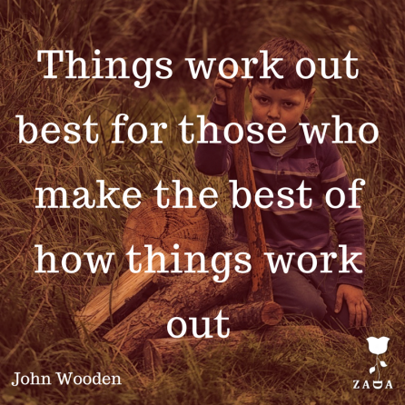 -Things work out best for those who make the best of how things work out.- --John Wooden