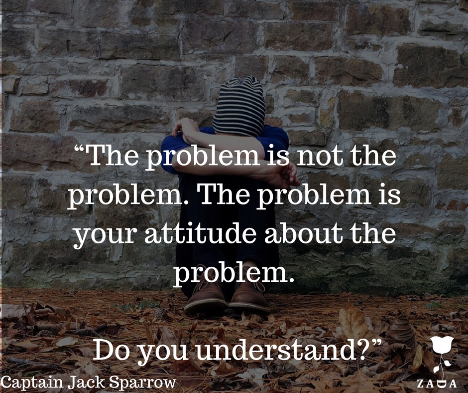 """Build a Succesful Blog - """"The problem is not the problem. The problem is your attitude about the problem. Do you understand-"""" Captain Jack Sparrow.png"""